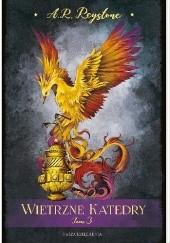 Okładka książki Wietrzne Katedry. Tom 3 Alice Rosalie Reystone