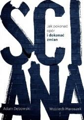 Okładka książki Ściana. Jak pokonać opór i dokonać zmian Adam Dębowski,Wojciech Maroszek