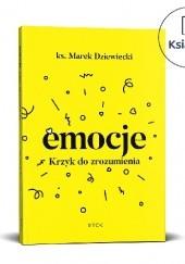 Okładka książki Emocje. Krzyk do zrozumienia Marek Dziewiecki