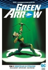 Okładka książki Green Arrow: Konstelacja strachu Juan Ferreyra,Otto Schmidt,Benjamin Percy