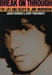 Okładka książki Break on Through: The Life and Death of Jim Morrison James Riordan,Jerry Prochnicky