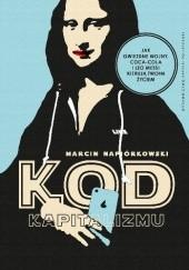 Okładka książki Kod kapitalizmu. Jak Gwiezdne wojny, Coca-Cola i Leo Messi kierują Twoim życiem Marcin Napiórkowski