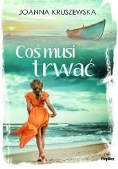 Okładka książki Coś musi trwać Joanna Kruszewska