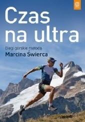 Okładka książki Czas na ultra. Biegi górskie metodą Marcina Świerca Świerc Marcin