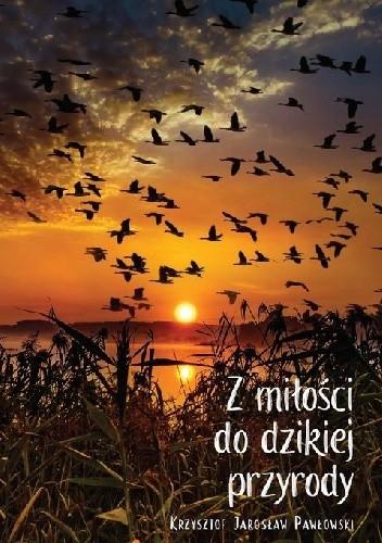 Okładka książki Z miłości do dzikiej przyrody Krzysztof Jarosław Pawłowski