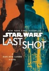 Okładka książki Star Wars: Last Shot: A Han and Lando Novel Daniel José Older