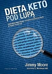 Okładka książki Dieta keto pod lupą. Niskowęglowodanowa i wysokotłuszczowa dieta w teorii i praktyce Jimmy Moore