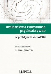Okładka książki Uzależnienia i substancje psychoaktywne w praktyce lekarza POZ Marek Jarema
