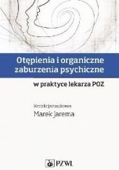 Okładka książki Otępienia i organiczne zaburzenia psychiczne w praktyce lekarza POZ Marek Jarema