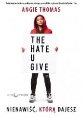 Okładka książki Nienawiść, którą dajesz Angie Thomas