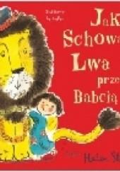 Okładka książki Jak schować Lwa przed Babcią Helen Stephens