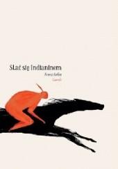 Okładka książki Stać się Indianinem Franz Kafka,Raul Guridi