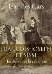 Okładka książki François-Joseph et Sissi: Le devoir et la rébellion Jean des Cars