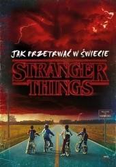 Okładka książki Jak przetrwać w świecie Stranger Things Matthew J . Gilbert