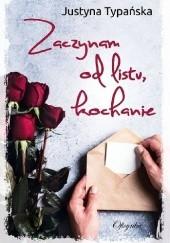 Okładka książki Zaczynam od listu, kochanie Justyna Typańska