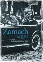 Okładka książki Zamach na II RP. Elity na celowniku. Remigiusz Piotrowski