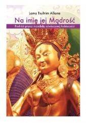 Okładka książki Na imię jej Mądrość. Podróż przez mandalę oświeconej kobiecości Tsultrim Allione