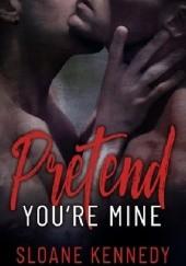 Okładka książki Pretend Youre Mine Sloane Kennedy