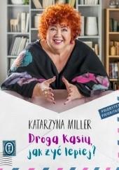 Okładka książki Droga Kasiu, jak żyć lepiej? Katarzyna Miller