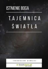 Okładka książki Tajemnica światła - istnienie Boga Radosław Gawlik