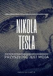 Okładka książki Nikola Tesla. Przyszłość jest moja. Radosław Gawlik