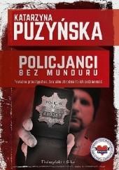 Okładka książki Policjanci. Bez munduru Katarzyna Puzyńska