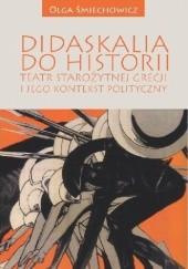 Okładka książki Didaskalia do historii. Teatr starożytnej Grecji i jego kontekst polityczny Olga Śmiechowicz