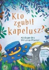 Okładka książki Kto zgubił kapelusz? Dorota Rewerenda Młynarczyk,Aleksandra Struska-Musiał