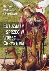 Okładka książki Entuzjazm i sprzeciw wobec Chrystusa. Listy do Siedmiu Kościołów Apokalipsy Waldemar Chrostowski Ks.