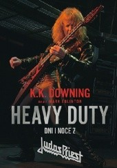 Okładka książki Heavy Duty - Dni i noce z Judas Priest Mark Eglinton, Kenneth Downing