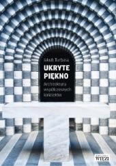 Okładka książki Ukryte piękno. Architektura współczesnych kościołów Jakub Turbasa