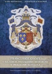 Okładka książki Francuskie głosy. O szlachcie, feudalizmie i monarchii w przededniu rewolucji Przemysław Kossakowski