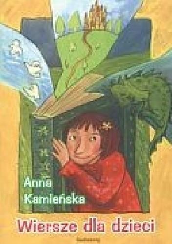 Wiersze Dla Dzieci Anna Kamieńska 4879123 Lubimyczytaćpl