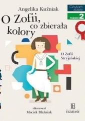 Okładka książki O Zofii co zbierała kolory Angelika Kuźniak