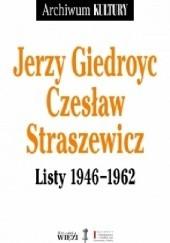 Okładka książki Listy 1946−1962 Jerzy Giedroyć,Czesław Straszewicz