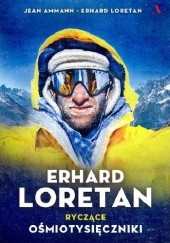 Okładka książki Erhard Loretan. Ryczące ośmiotysięczniki Erhard Loretan,Jean Ammann