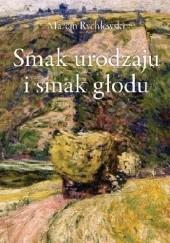 Okładka książki Smak urodzaju i smak głodu Marcin Rychlewski