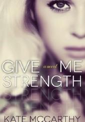 Okładka książki Give Me Strength Kate McCarthy