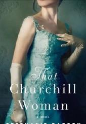 Okładka książki That Churchill Woman Stephanie Barron