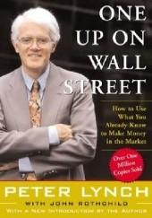 Okładka książki One Up On Wall Street: How to Use What You Already Know to Make Money in the Market John Rothchild,Peter Lynch