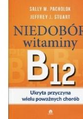 Okładka książki Niedobór witaminy B12 Ukryta przyczyna wielu poważnych chorób Sally Pacholok