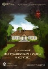 Okładka książki Ród Tyszkiewiczów z Weryni w XIX wieku Joachim Popek