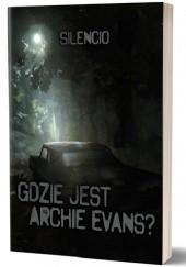 Okładka książki Gdzie jest Archie Evans? Silencio