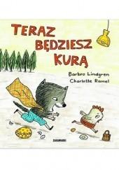 Okładka książki Teraz będziesz kurą Barbro Lindgren,Charlotte Ramel