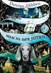 Okładka książki Mam na imię Jutro Damian Dibben