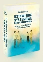 Okładka książki Ustawienia systemowe Berta Hellingera. Przełom w psychoterapii i wiedzy o człowieku. Damian Janus