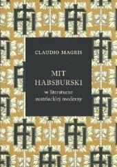 Okładka książki Mit habsburski w literaturze austriackiej moderny Claudio Magris