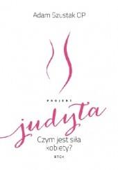 Okładka książki Projekt Judyta. Czym jest siła kobiety? Adam Szustak OP