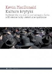 Okładka książki Kultura krytyki. Ewolucjonistyczna analiza zaangażowania Żydów w XX-wieczne ruchy intelektualne i polityczne Kevin B. MacDonald