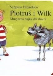 Okładka książki Piotruś i wilk. Muzyczna bajka dla dzieci. Sergiusz Prokofiew